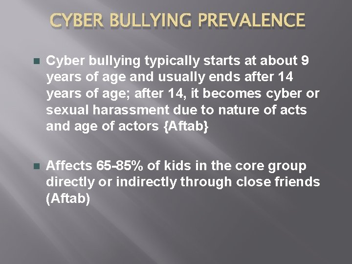 CYBER BULLYING PREVALENCE n Cyber bullying typically starts at about 9 years of age
