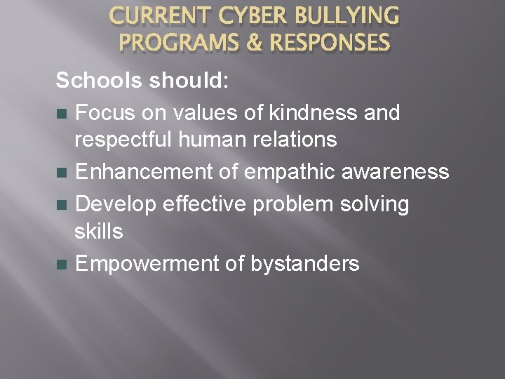 CURRENT CYBER BULLYING PROGRAMS & RESPONSES Schools should: n Focus on values of kindness