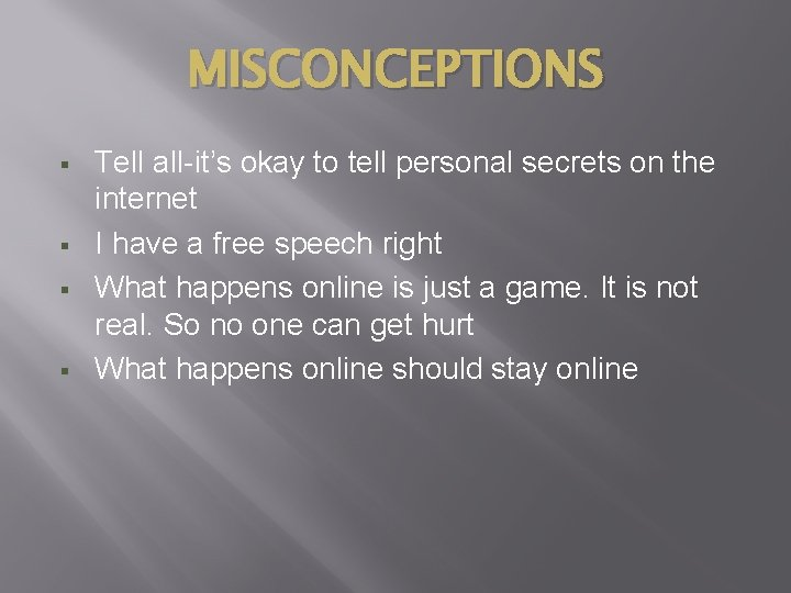 MISCONCEPTIONS § § Tell all-it's okay to tell personal secrets on the internet I