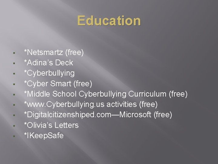 Education § § § § § *Netsmartz (free) *Adina's Deck *Cyberbullying *Cyber Smart (free)