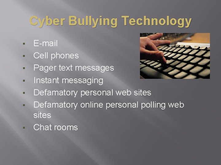 Cyber Bullying Technology § § § § E-mail Cell phones Pager text messages Instant