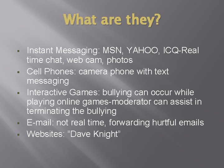 What are they? § § § Instant Messaging: MSN, YAHOO, ICQ-Real time chat, web