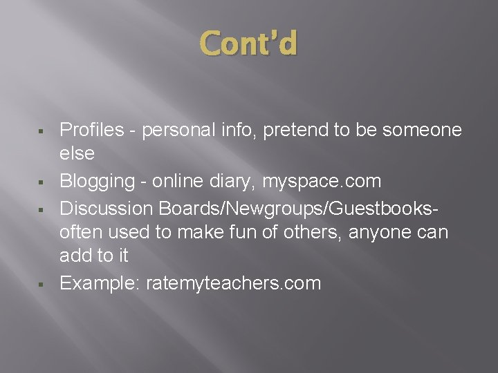 Cont'd § § Profiles - personal info, pretend to be someone else Blogging -