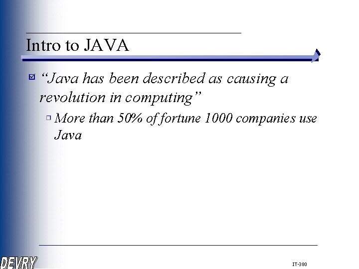 """____________ Intro to JAVA """"Java has been described as causing a revolution in computing"""""""