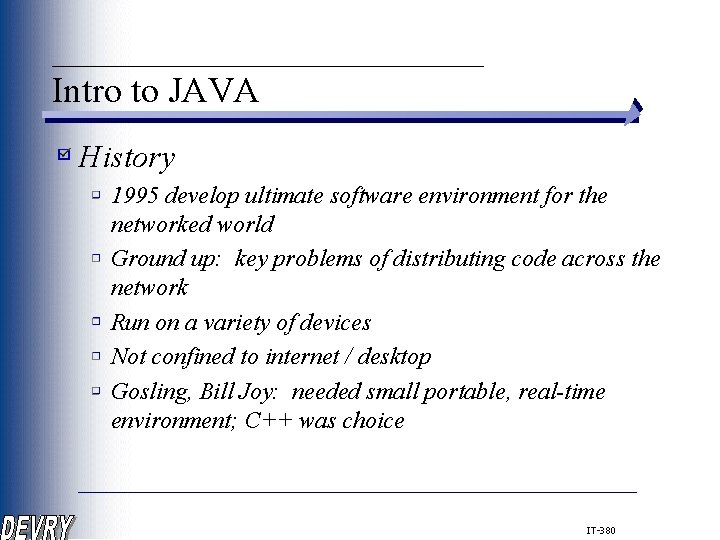 ____________ Intro to JAVA History 1995 develop ultimate software environment for the networked world