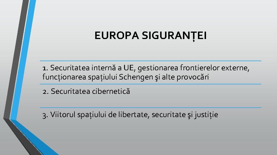 EUROPA SIGURANȚEI 1. Securitatea internă a UE, gestionarea frontierelor externe, funcționarea spațiului Schengen şi