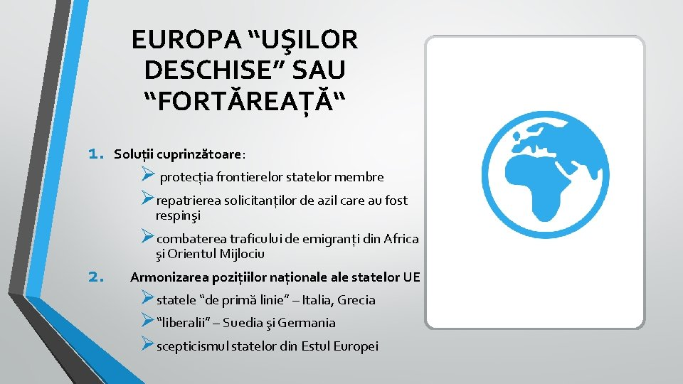 """EUROPA """"UŞILOR DESCHISE"""" SAU """"FORTĂREAȚĂ"""" 1. Soluţii cuprinzătoare: Ø protecția frontierelor statelor membre Ørepatrierea"""