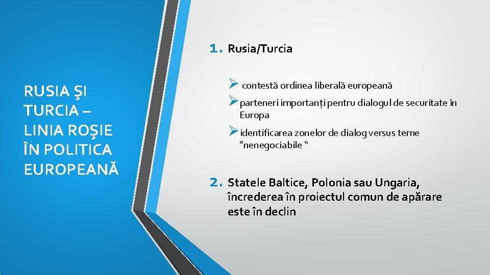 1. Rusia/Turcia RUSIA ŞI TURCIA – LINIA ROŞIE ÎN POLITICA EUROPEANĂ Ø contestă ordinea