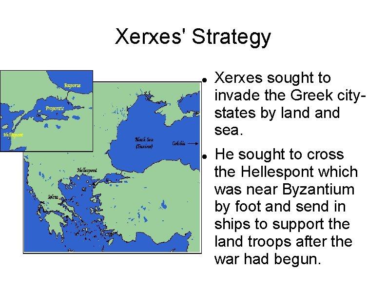 Xerxes' Strategy Xerxes sought to invade the Greek citystates by land sea. He sought
