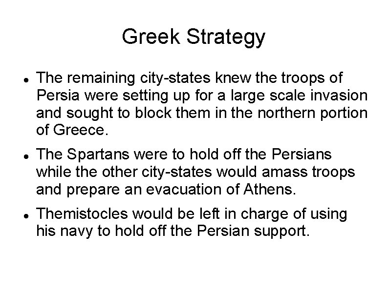 Greek Strategy The remaining city-states knew the troops of Persia were setting up for