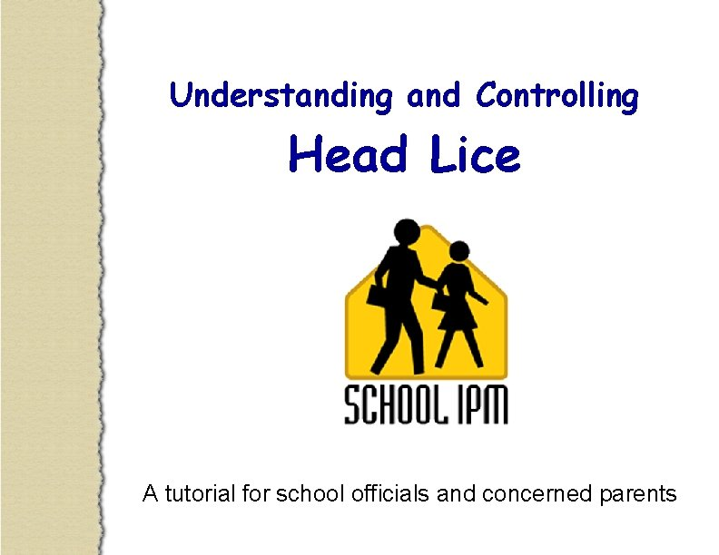 Understanding and Controlling Head Lice A tutorial for school officials and concerned parents
