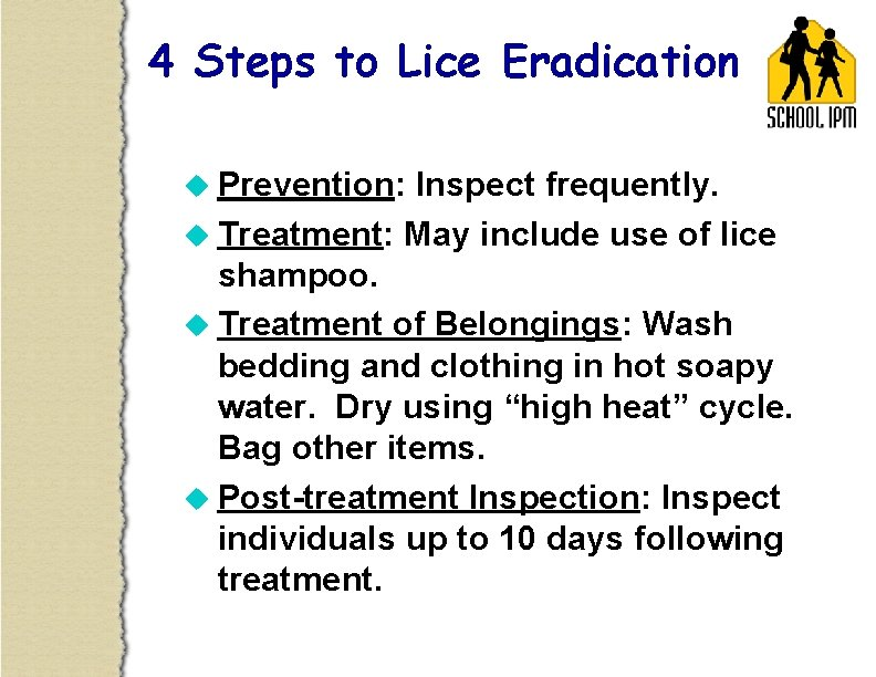 4 Steps to Lice Eradication u Prevention: Inspect frequently. u Treatment: May include use