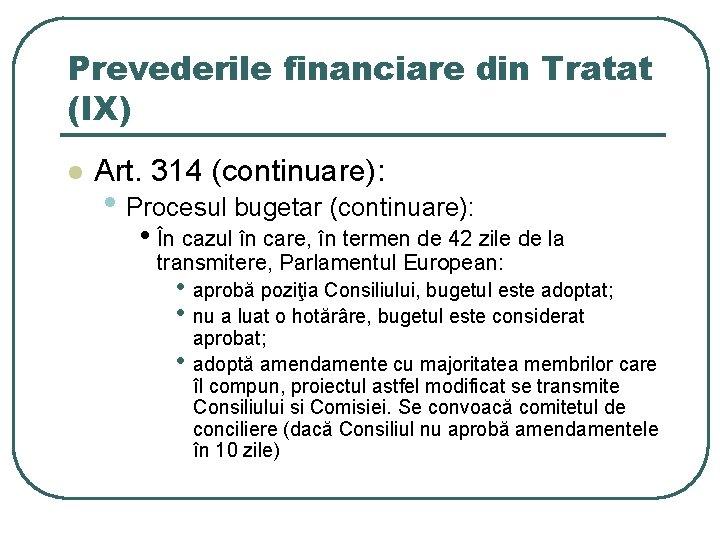 Prevederile financiare din Tratat (IX) l Art. 314 (continuare): • Procesul bugetar (continuare): •