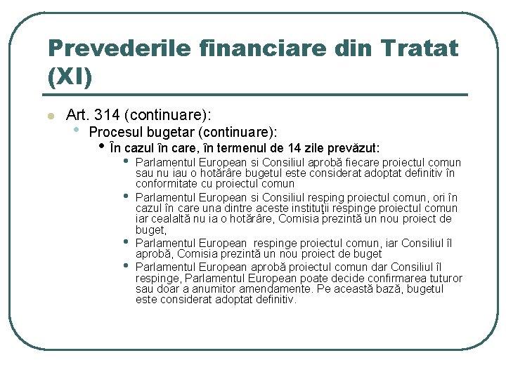 Prevederile financiare din Tratat (XI) l Art. 314 (continuare): • Procesul bugetar (continuare): •