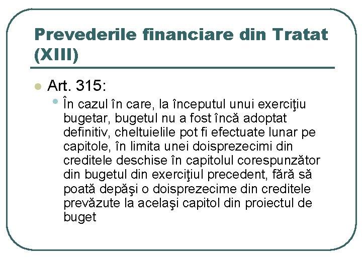 Prevederile financiare din Tratat (XIII) l Art. 315: • În cazul în care, la