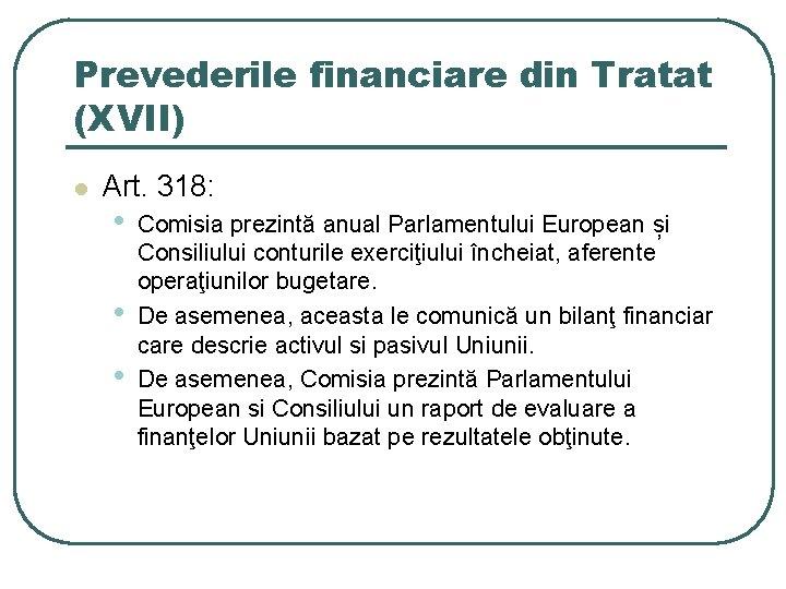 Prevederile financiare din Tratat (XVII) l Art. 318: • • • Comisia prezintă anual