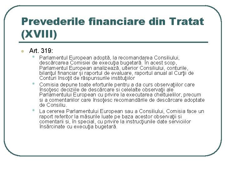 Prevederile financiare din Tratat (XVIII) l Art. 319: • • • Parlamentul European adoptă,