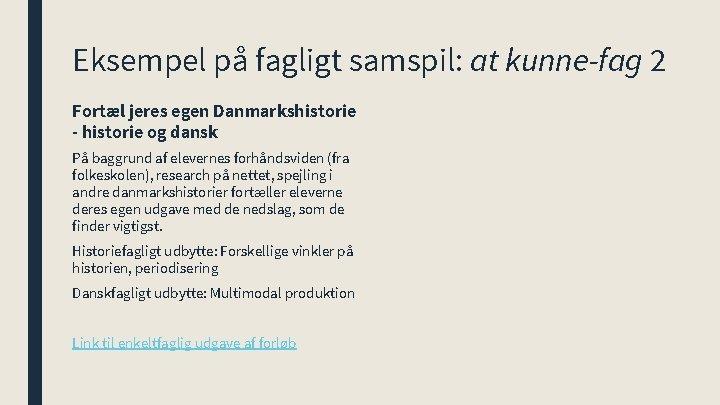 Eksempel på fagligt samspil: at kunne-fag 2 Fortæl jeres egen Danmarkshistorie - historie og