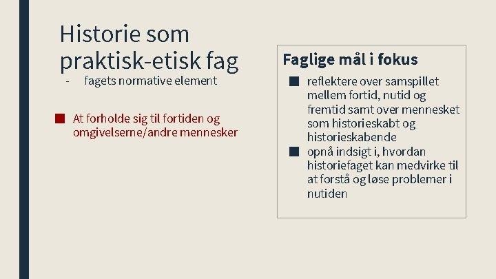 Historie som praktisk-etisk fag - fagets normative element ■ At forholde sig til fortiden