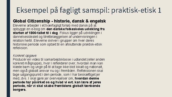 Eksempel på fagligt samspil: praktisk-etisk 1 Global Citizenship - historie, dansk & engelsk Eleverne
