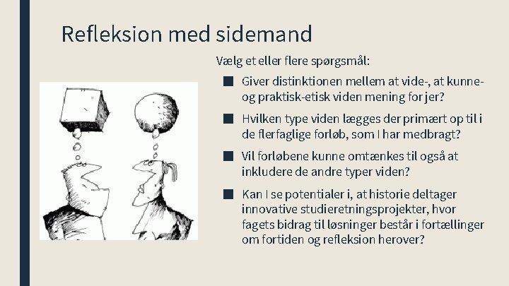 Refleksion med sidemand Vælg et eller flere spørgsmål: ■ Giver distinktionen mellem at vide-,