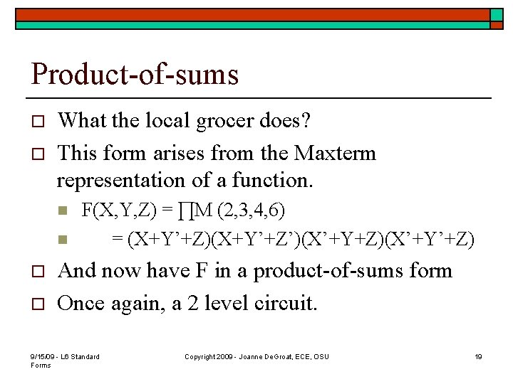 Product-of-sums o o What the local grocer does? This form arises from the Maxterm