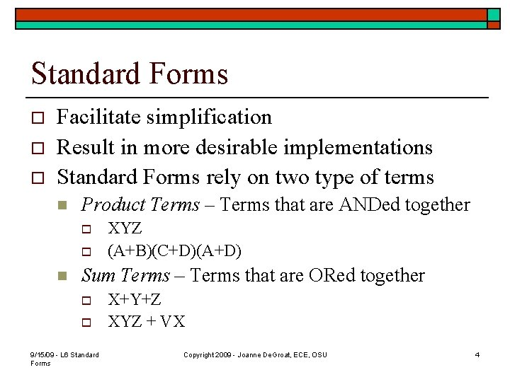 Standard Forms o o o Facilitate simplification Result in more desirable implementations Standard Forms