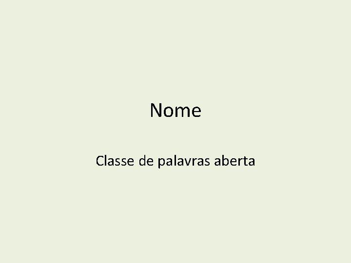 Nome Classe de palavras aberta