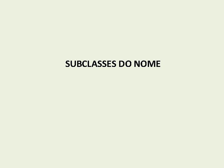 SUBCLASSES DO NOME