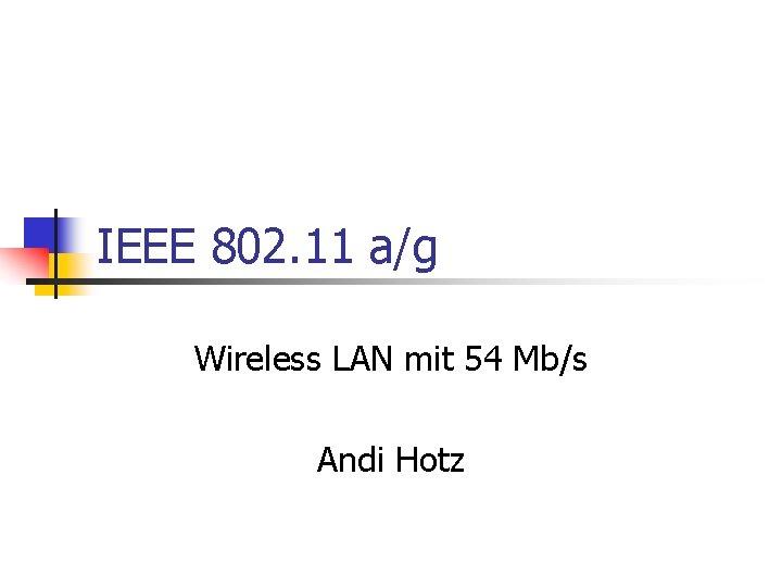 IEEE 802. 11 a/g Wireless LAN mit 54 Mb/s Andi Hotz