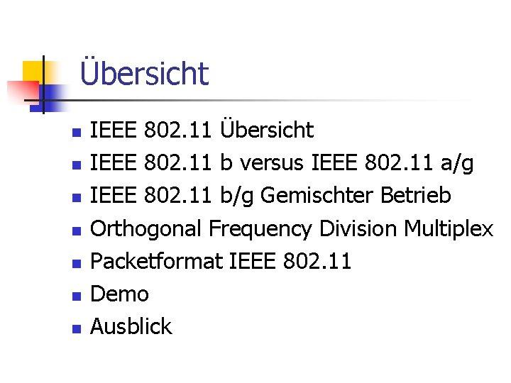 Übersicht n n n n IEEE 802. 11 Übersicht IEEE 802. 11 b versus