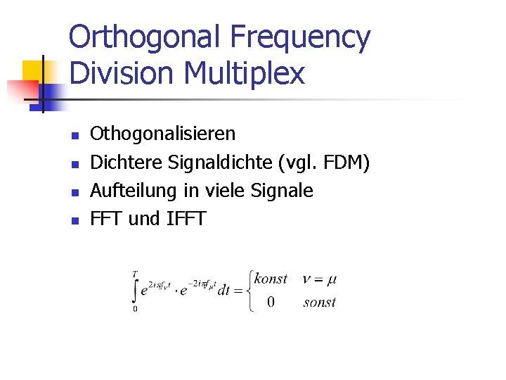 Orthogonal Frequency Division Multiplex n n Othogonalisieren Dichtere Signaldichte (vgl. FDM) Aufteilung in viele