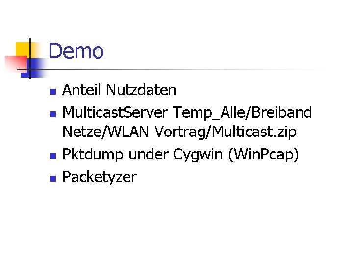 Demo n n Anteil Nutzdaten Multicast. Server Temp_Alle/Breiband Netze/WLAN Vortrag/Multicast. zip Pktdump under Cygwin