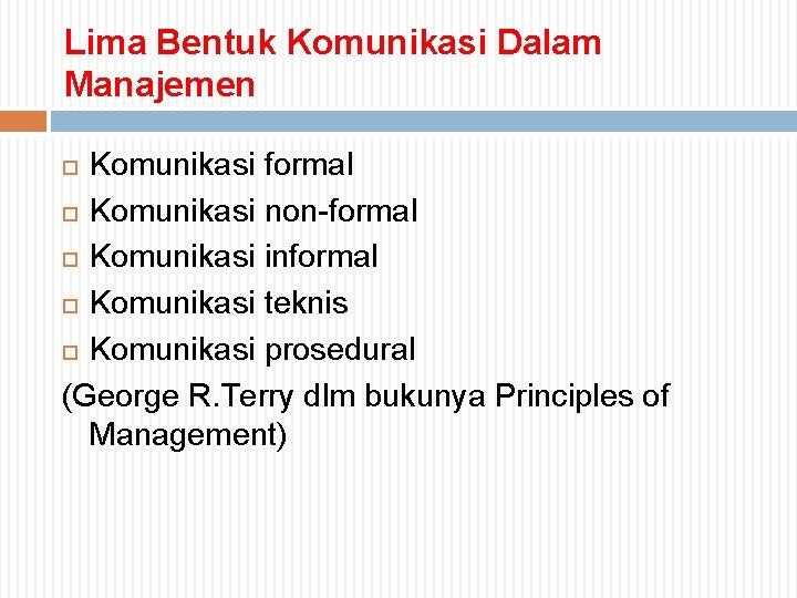 Lima Bentuk Komunikasi Dalam Manajemen Komunikasi formal Komunikasi non-formal Komunikasi informal Komunikasi teknis Komunikasi