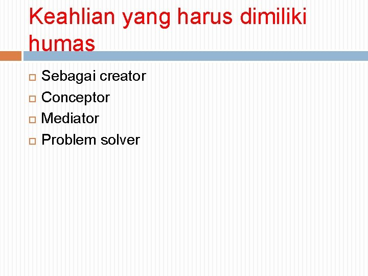 Keahlian yang harus dimiliki humas Sebagai creator Conceptor Mediator Problem solver
