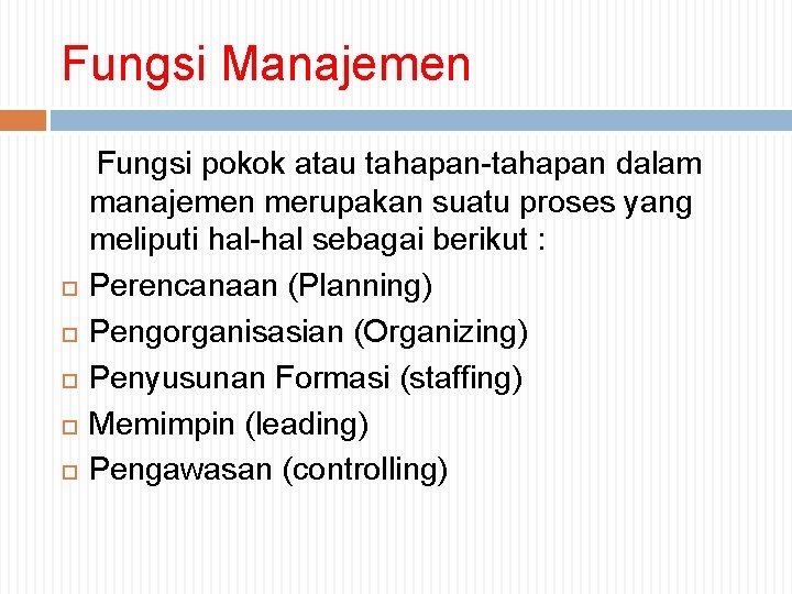 Fungsi Manajemen Fungsi pokok atau tahapan-tahapan dalam manajemen merupakan suatu proses yang meliputi hal-hal