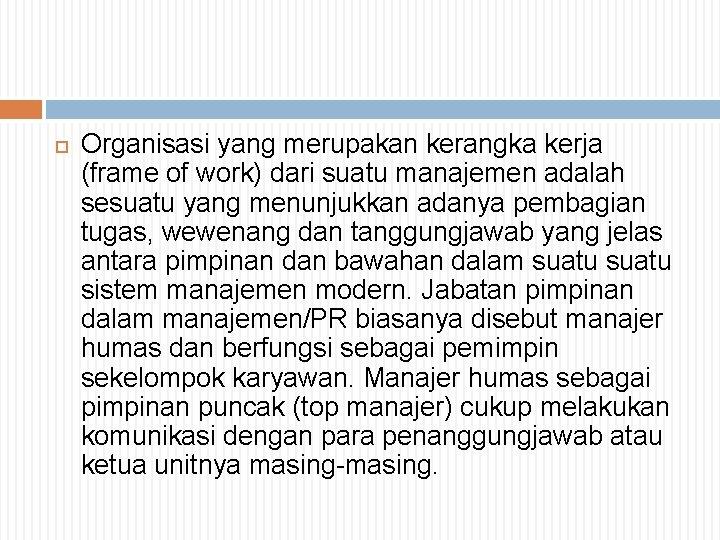 Organisasi yang merupakan kerangka kerja (frame of work) dari suatu manajemen adalah sesuatu