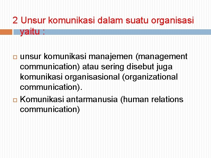 2 Unsur komunikasi dalam suatu organisasi yaitu : unsur komunikasi manajemen (management communication) atau