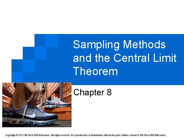 Sampling Methods and the Central Limit Theorem Chapter 8 Copyright © 2015 Mc. Graw-Hill
