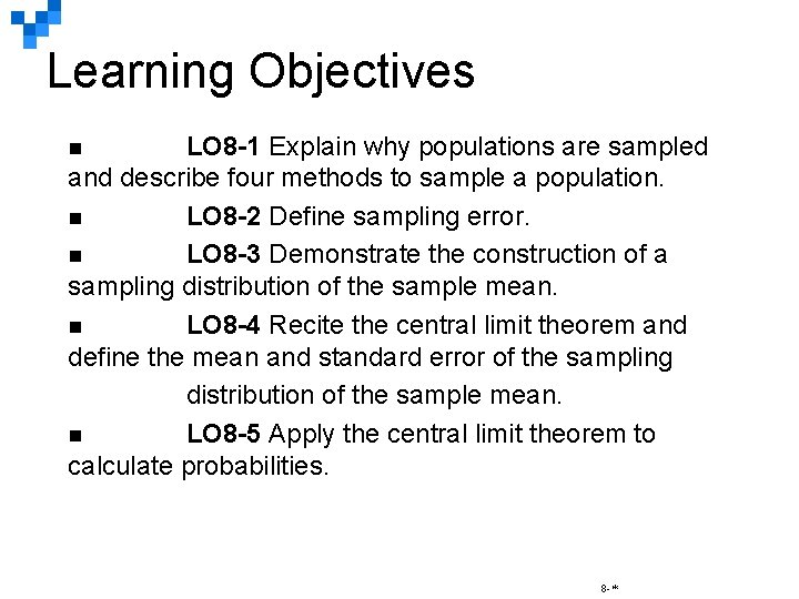 Learning Objectives LO 8 -1 Explain why populations are sampled and describe four methods