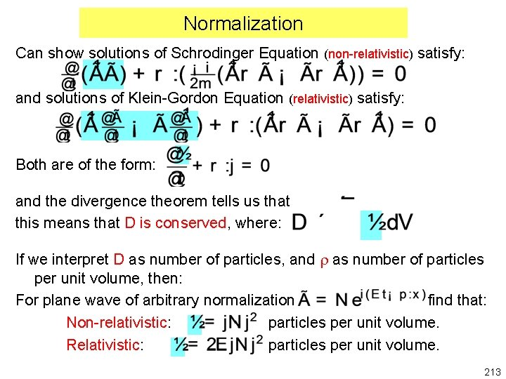 Normalization Can show solutions of Schrodinger Equation (non-relativistic) satisfy: and solutions of Klein-Gordon Equation