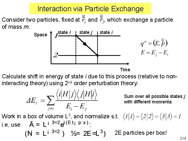 Interaction via Particle Exchange Consider two particles, fixed at of mass m. Space state