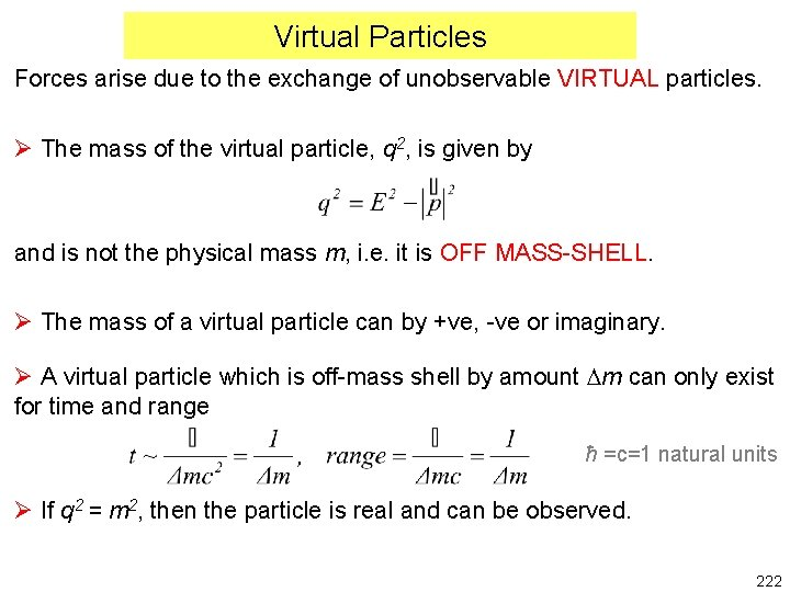 Virtual Particles Forces arise due to the exchange of unobservable VIRTUAL particles. Ø The