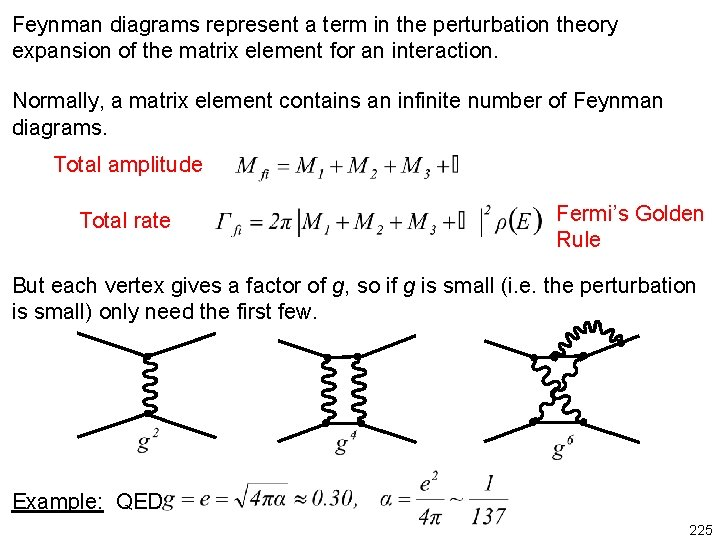 Feynman diagrams represent a term in the perturbation theory expansion of the matrix element