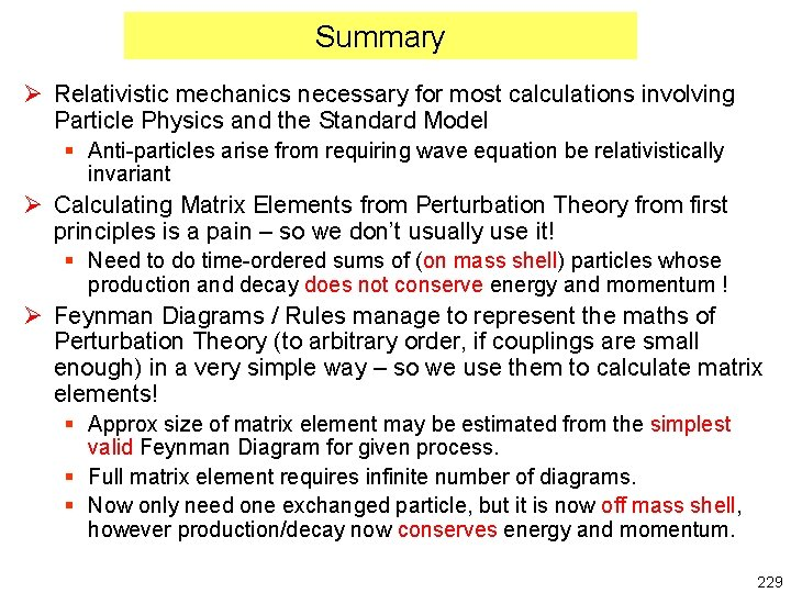 Summary Ø Relativistic mechanics necessary for most calculations involving Particle Physics and the Standard