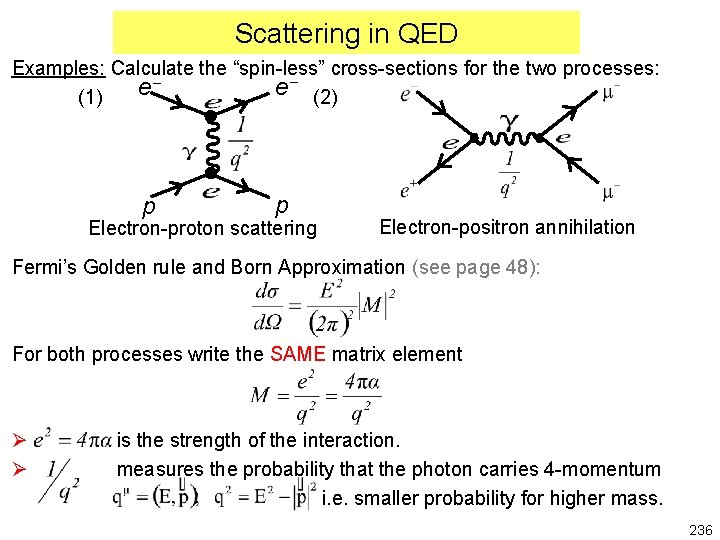 """Scattering in QED Examples: Calculate the """"spin-less"""" cross-sections for the two processes: e e"""