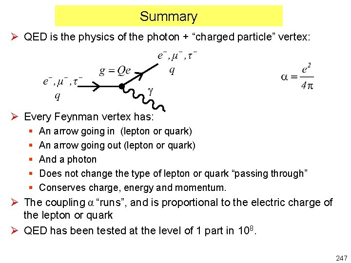 """Summary Ø QED is the physics of the photon + """"charged particle"""" vertex: g"""