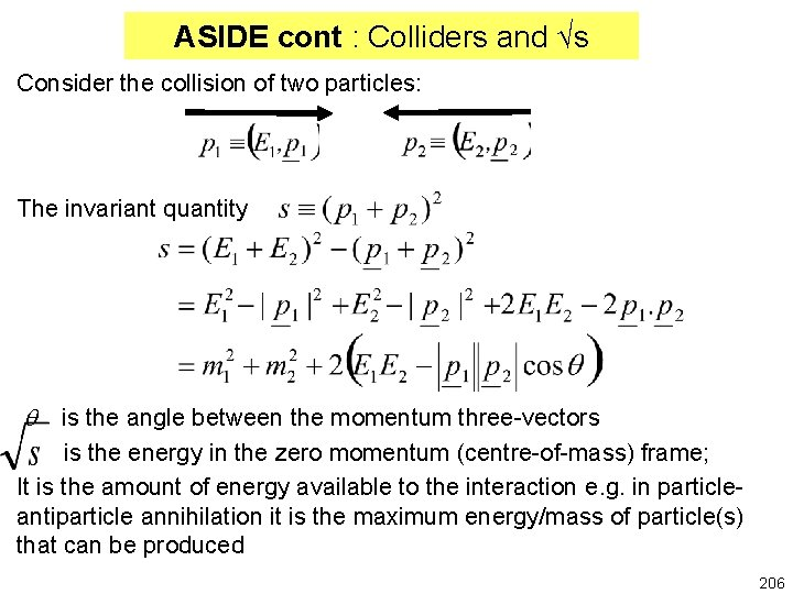 ASIDE cont : Colliders and √s Consider the collision of two particles: The invariant