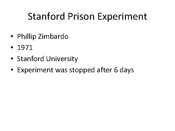 Stanford Prison Experiment • • Phillip Zimbardo 1971 Stanford University Experiment was stopped after