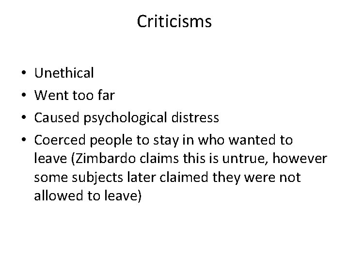 Criticisms • • Unethical Went too far Caused psychological distress Coerced people to stay